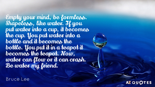 Quotation-Bruce-Lee-Empty-your-mind-be-formless-Shapeless-like-water-If-you-51-94-59