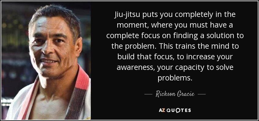 quote-jiu-jitsu-puts-you-completely-in-the-moment-where-you-must-have-a-complete-focus-on-rickson-gracie-102-47-71